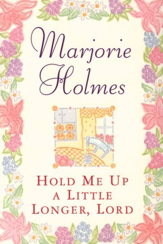 Hold Me Up a Little Longer, Lord: Marjorie Holmes