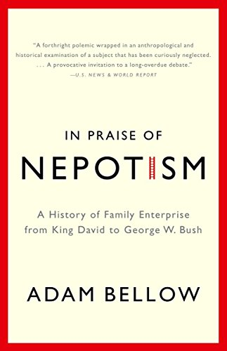 9780385493895: In Praise of Nepotism: A History of Family Enterprise from King David to George W. Bush