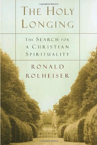 The Holy Longing: The Search For A Christian Spiritualit