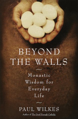 9780385494359: Beyond The Walls: Monastic Wisdom For Everyday Life