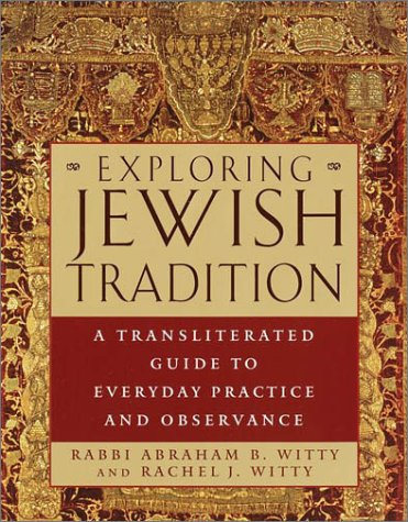 Exploring Jewish Tradition: A Transliterated Guide to Everyday Practice and Observance: Abraham ...