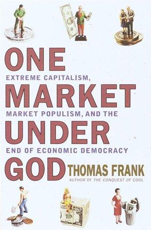 9780385495035: One Market Under God: Extreme Capitalism, Market Populism, and the End of Economic Democracy
