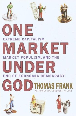 9780385495035: One Market Under God: Extreme Capitalism, Market Populism and the End of Economic Democracy