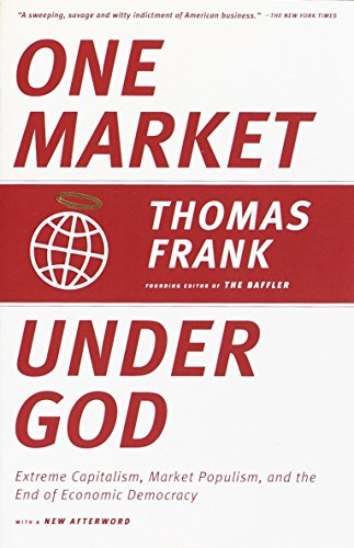 9780385495042: One Market Under God: Extreme Capitalism, Market Populism, and the End of Economic Democracy