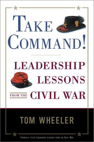 Take Command!: Leadership Lessons from the Civil: Wheeler, Tom