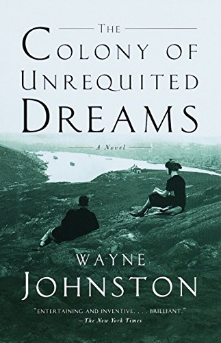The Colony of Unrequited Dreams: A Novel: Wayne Johnston