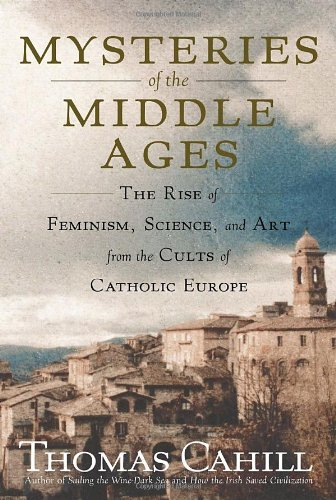 9780385495554: Mysteries of the Middle Ages: The Rise of Feminism, Science, and Art from the Cults of Catholic Europe (Hinges of History)