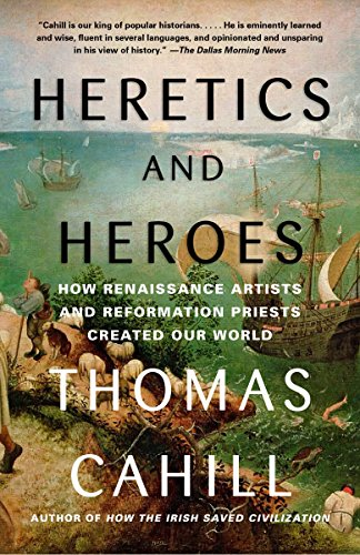 9780385495585: Heretics and Heroes: How Renaissance Artists and Reformation Priests Created Our World (Hinges of History)