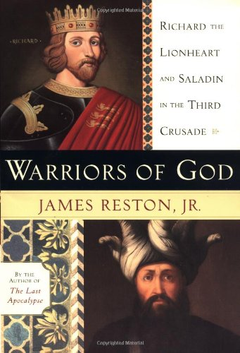 Warriors of God: Richard the Lionheart and Saladin in the Third Crusade: Reston, James Jr.