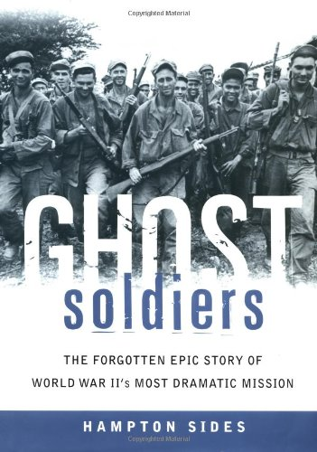 Ghost Soldiers. The Forgotten Epic Story of World War II's Most Dramatic Mission.