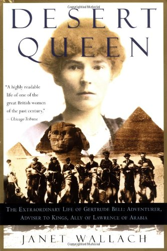9780385495752: Desert Queen: The Extraordinary Life of Gertrude Bell : Adventurer, Advisor to Kings, Ally of Lawrence of Arabia