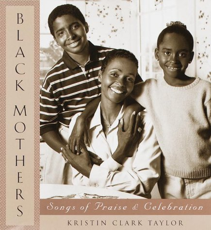 Black Mothers: Songs of Praise and Celebration: Taylor, Kristin Clark