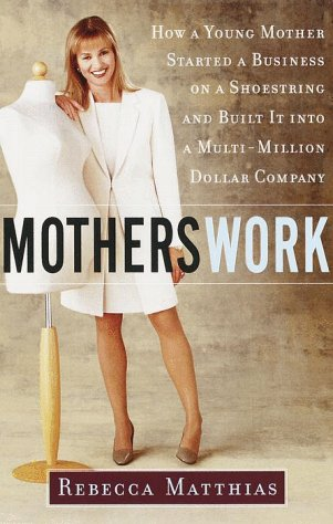 Motherswork: How A Young Mother Started A Business On A Shoestring And Built It Into Multi-Million ...