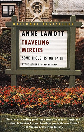 Traveling Mercies: Some Thoughts on Faith 9780385496094 Anne Lamott claims the two best prayers she knows are:  Help me, help me, help me  and  Thank you, thank you, thank you.  She has a frie