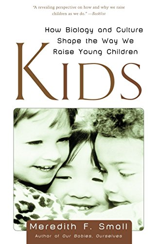 9780385496285: Kids: How Biology and Culture Shape the Way We Raise Young Children