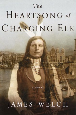 The Heartsong of Charging Elk: Welch, James