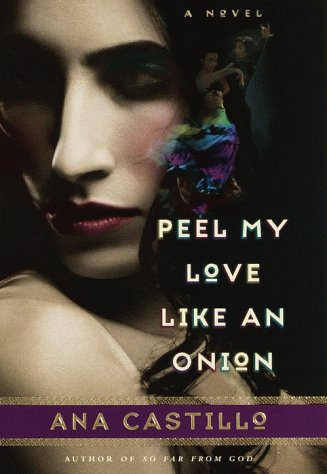 Peel my love like an onion; a novel: Castillo, Ana