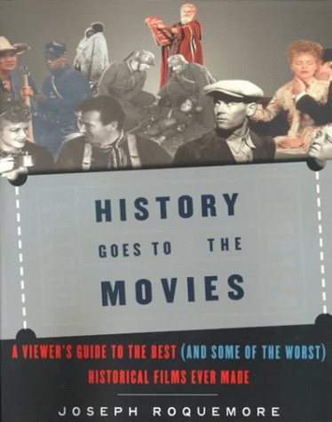 9780385496780: History Goes to the Movies: A Viewers Guide to the Best (And Some of the Worst) Historical Films Ever Made