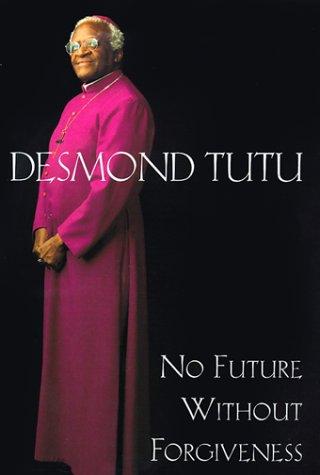 No Future Without Forgiveness: Desmond Tutu