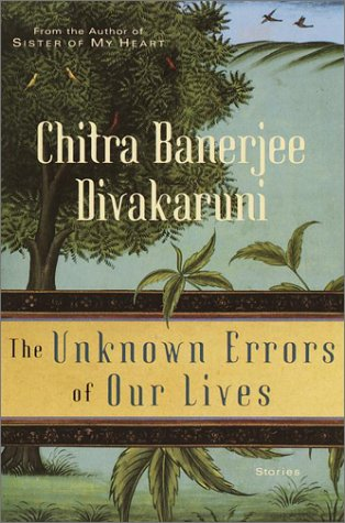The Unknown Errors of Our Lives : Stories: Divakaruni, Chitra Banerjee