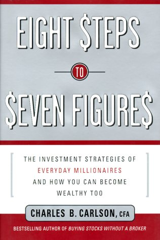 Eight Steps to Seven Figures : The Investment Strategies of Everyday Millionaires and How You Can ...