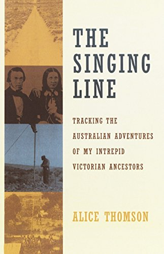 9780385497534: The Singing Line: Tracking the Australian Adventures of My Intrepid Victorian Ancestors