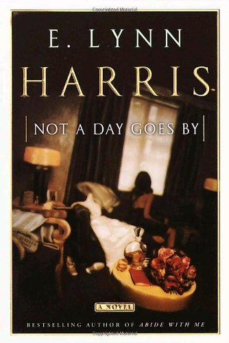 Not a Day Goes By: A Novel: Harris, E. Lynn