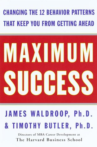 Maximum Success: Changing the 12 Behavior Patterns: Waldroop Ph.D., James,