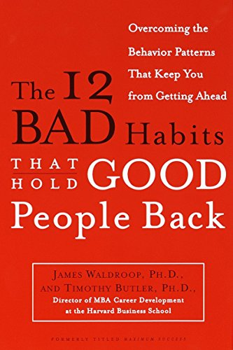 The 12 Bad Habits That Hold Good: James Waldroop Ph.D.,