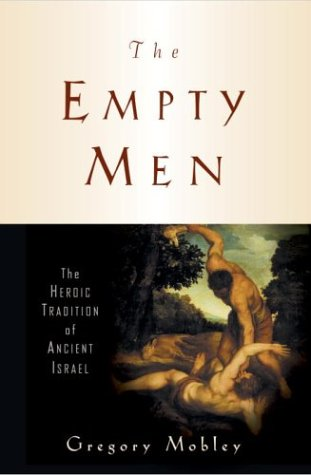 Empty Men, The: The Heroic Tradition of Ancient Israel: Mobley, Gregory