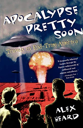 9780385498524: Apocalypse Pretty Soon: Travels In End-Time America