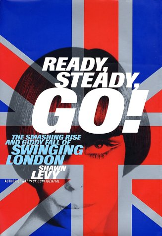 9780385498579: Ready, Steady, Go: The Smashing Rise and Giddy Fall of Swinging London