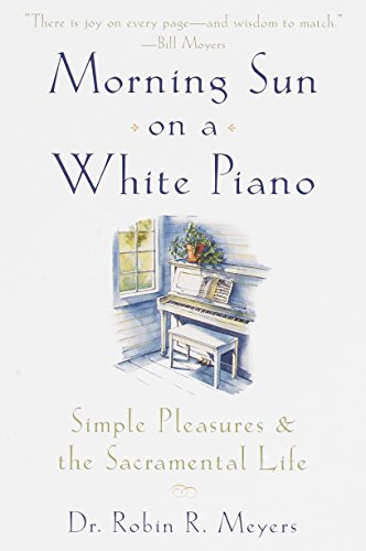9780385498692: Morning Sun on a White Piano: Simple Pleasures and the Sacramental Life