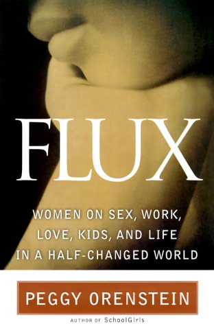 9780385498869: Flux: Women on Sex, Work, Love, Kids and Life in a Half-Changed World