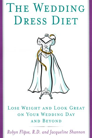 The Wedding Dress Diet: Flipse R.D., Robyn; Shannon, Jacqueline