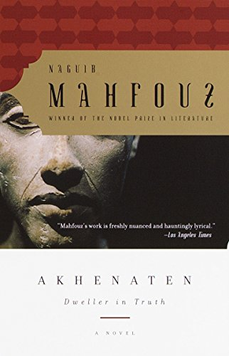 Akhenaten: Dweller in Truth A Novel: Naguib Mahfouz, Tagreid