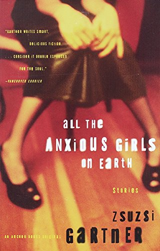 9780385499118: All the Anxious Girls on Earth: Stories