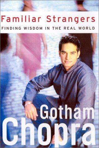 Familiar Strangers: Uncommon Wisdom in Unlikely Places: Gotham Chopra