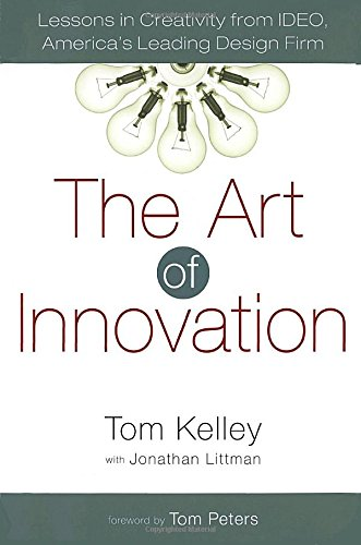 The Art of Innovation: Lessons in Creativity: Kelley, Tom; Littman,