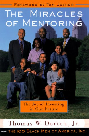 The Miracles of Mentoring: The Joy of Investing in the Future (0385499914) by Dortch, Thomas; Fine, Carla