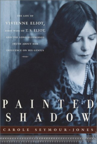 Painted Shadow: The Life of Vivienne Eliot: Seymour-Jones, Carole