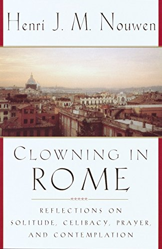 Clowning in Rome: Reflections on Solitude, Celibacy, Prayer and Contemplation: Nouwen, Henri J. M.;...