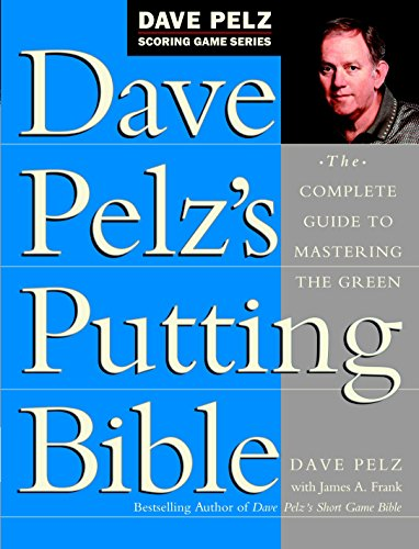 9780385500241: Dave Pelz's Putting Bible: The Complete Guide to Mastering the Green (Dave Pelz Scoring Game Series)