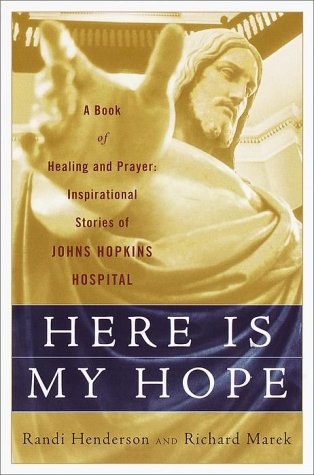 Here is My Hope: A Book of Healing and Prayer:  Inspirational Stories of Johns Hopkins Hospital: ...