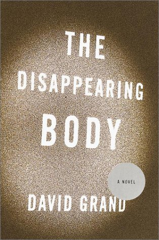 The Disappearing Body (Signed First Edition): David Grand
