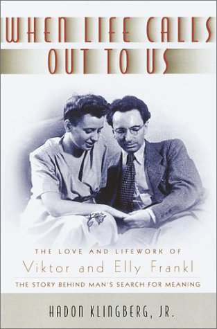 9780385500364: When Life Calls Out to Us: The Love and Lifework of Viktor and Elly Frankl