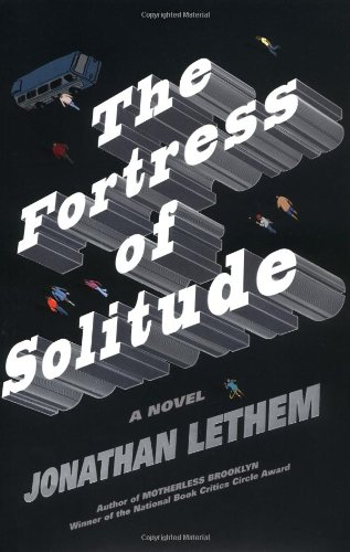 THE FORTRESS OF SOLITUDE: Lethem, Jonathan.