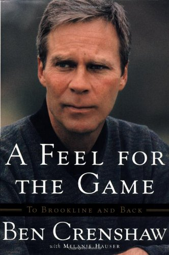 A Feel For the Game: To Brookline and Back (038550070X) by Ben Crenshaw; Melanie Hauser