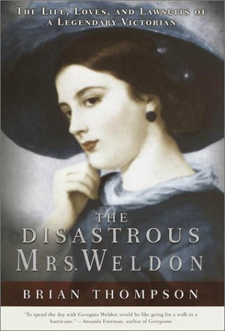 9780385500906: The Disastrous Mrs. Weldon: The Life, Loves and Lawsuits of a Legendary Victorian