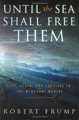9780385501163: Until the Sea Shall Free Them: Life, Death, And Survival In The Merchant Marine